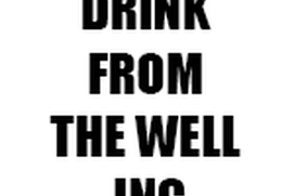 DRINK FROM THE WELL INC