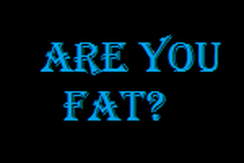 Are You Fat?