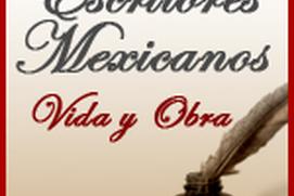 Escritores Mexicanos: Vida y Obra