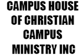 CAMPUS HOUSE OF CHRISTIAN CAMPUS MINISTRY INC