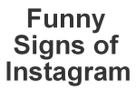 Funny Signs of Instagram