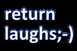 return laughs;-)