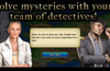 Solve mysteries with your team of detectives!