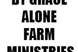BY GRACE ALONE FARM MINISTRIES