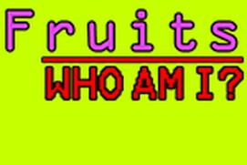 Fruits - Who Am I?