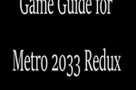 Game Guide for Metro 2033 Redux