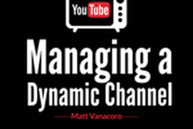 Youtube 101 - Managing a Dynamic Channel