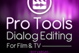Dialog Editing For Film & TV Course For Pro Tools