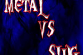 Metal vs Slug