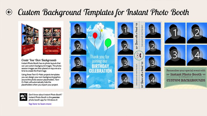 Built-in templates for the popular Instant Photo Booth app. Placeholders show you where to expect photos, but are automatically hidden when you export your project image.