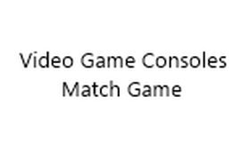 Video Game Consoles Match Game