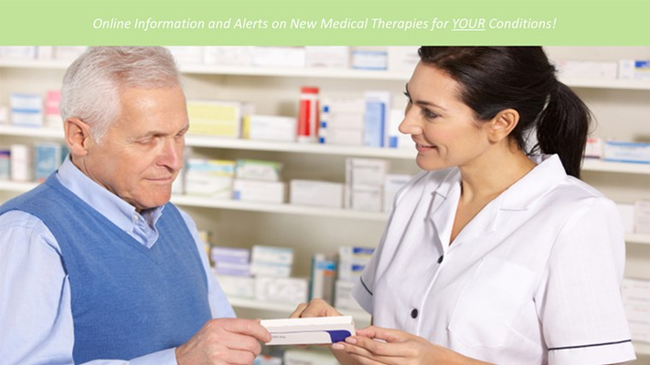 Online Information and Alerts on New Medical Therapies for YOUR Conditions!