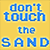 Don't Touch the Sand