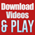Download Videos & Play