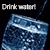 Drink water!!